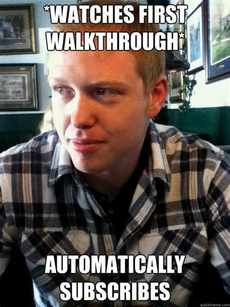 Theradbrad Meme - watches first walkthrough automatically subscribes theradbrad quickmeme