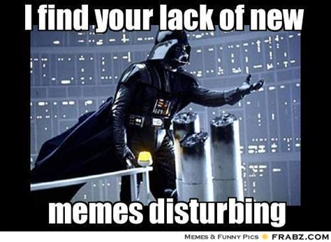 Find Meme - i find your lack of new darth vader meme generator captionator