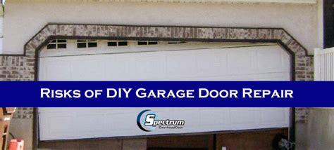 Garage Door Repair Diy by Risks Of Diy Garage Door Repair Spectrum Overhead Door Llc