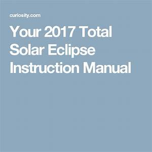Your 2017 Total Solar Eclipse Instruction Manual