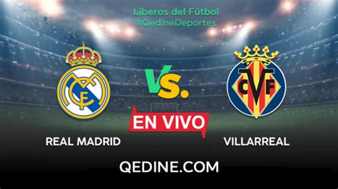 Real Madrid vs. Villarreal EN VIVO: Hora, canal y dónde ...