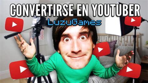 convertirse en youtuber luzugames youtube