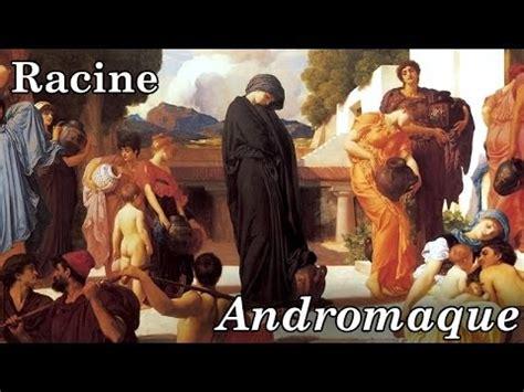 Andromaque Resume Acte 1 by Racine Andromaque R 233 Sum 233 Et Analyse De L Oeuvre Compl 232 Te
