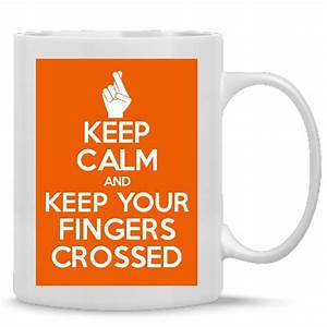 Keep Calm And Keep Your Fingers Crossed Posters, Mugs, T ...