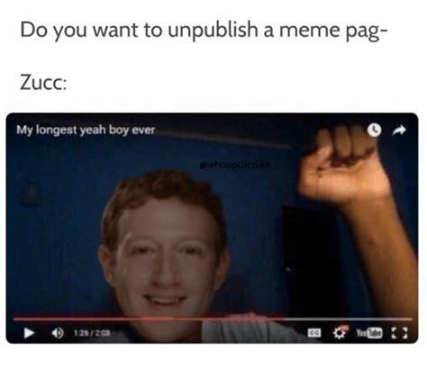 Zucc Memes - do you want to unpublish a meme pag zucc my longest yeah boy ever 4 126208 meme on sizzle