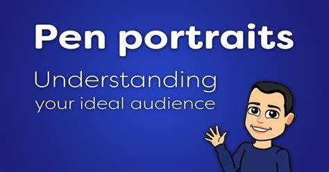 Pen Portraits Understanding Your Ideal Audience