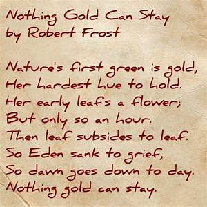 Nothing Gold Can Stay This Is Such An Amazing Poem Ive