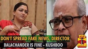 Don't Spread Fake 'News', K.Balachander Is Fine - Actress ...