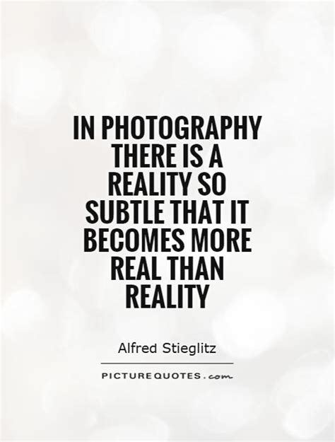 in photography there is a reality so subtle that it