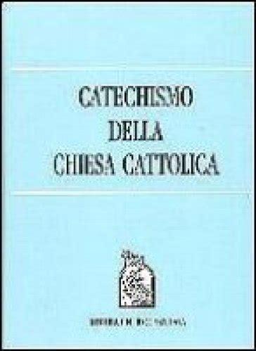 Catechismo Della Chiesa Cattolica Libreria Editrice Vaticana by Catechismo Della Chiesa Cattolica Libro Mondadori Store