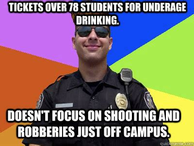 Underage Drinking Meme - tickets over 78 students for underage drinking doesn t focus on shooting and robberies just off