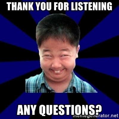 Any Questions Meme - thank you for listening any questions forever pendejo meme meme generator