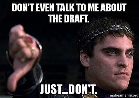 Don T Talk To Me Meme - don t even talk to me about the draft just don t downvoting roman make a meme