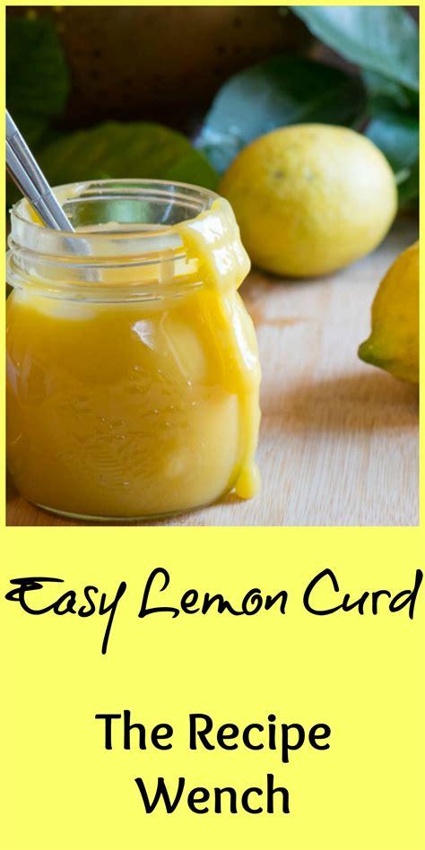 Easy Homemade Lemon Curd - The Recipe Wench