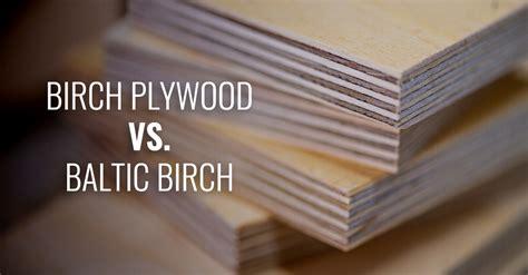 differences  birch plywood  baltic birch