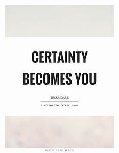 Certainty becom... Certainty Love Quotes