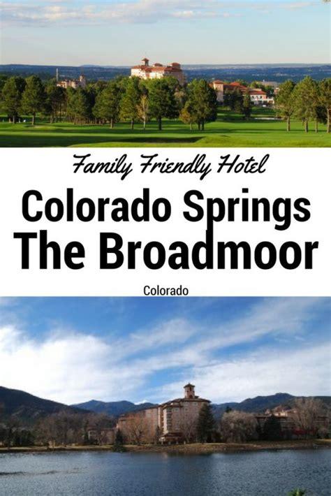 broadmoor colorado hotels friendly springs why