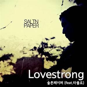Download [Single] SALTNPAPER - LoveStrong (Feat. Tablo ...