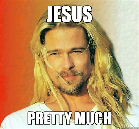 Brad Meme Jesus Pretty Much Brad Pitt Is Jesus Quickmeme