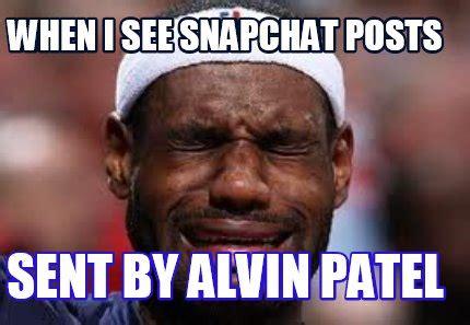 Patel Meme - meme creator when i see snapchat posts sent by alvin patel meme generator at memecreator org