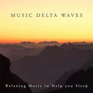 music delta waves relaxing music to help you sleep deep With calming music to help you sleep