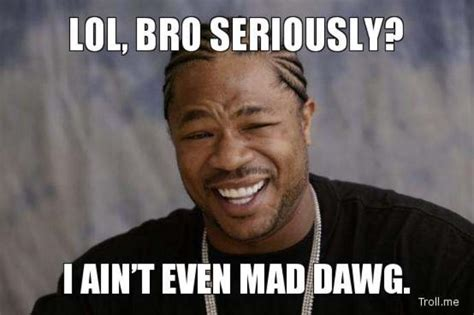 I Aint Mad Meme - image 608383 i ain t even mad know your meme