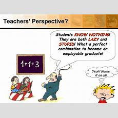 Teachers' Perspective? Students Know Nothing