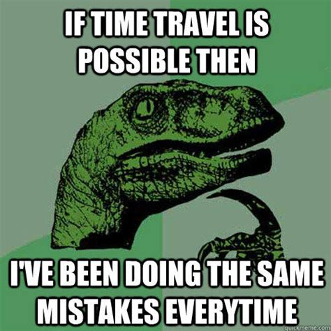 Time Travel Meme - philosoraptor memes quickmeme