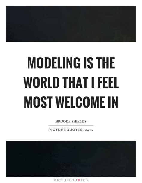 Modeling Is The World That I Feel Most Welcome In