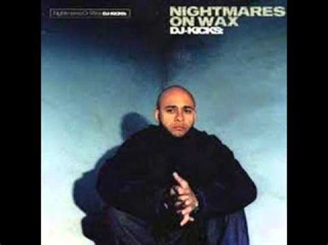 Nightmares On Wax Dj Kicks (full Mix) Youtube