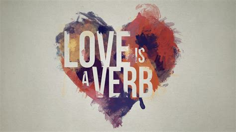 Love Is A Verb Love Is Unconditional Youtube