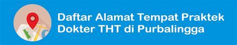 Cari tahu gejala, penyebab, diagnosis, serta obatnya di hello sehat. Daftar Alamat Tempat Praktek Dokter THT di Purbalingga ...