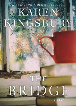 The Bridge A Novel the bridge a novel by kingsbury paperback barnes