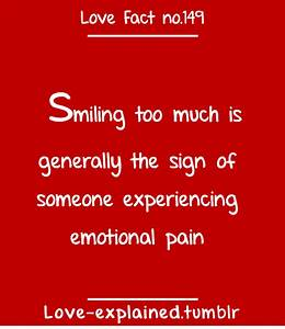 Love facts... So if i frown, i'm in pain, and if i smile ...