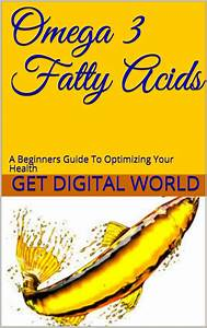 Omega 3 Fatty Acids  A Beginners Guide To Optimizing Your