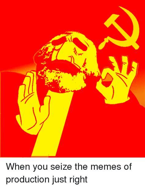 Seize The Memes Of Production - 25 best memes about seize the memes of production seize the memes of production memes