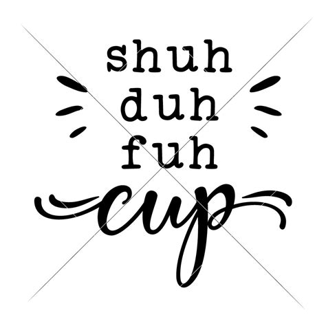 At some point, we need to brighten our mood and stay happy. Shuh duh fuh cup - funny quote SVG for coffee mug - SoFontsy