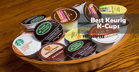 The 6 best keurig coffee machines of 2021. Best K-Cup Coffee Pods For Keurig Brewer | Friedcoffee