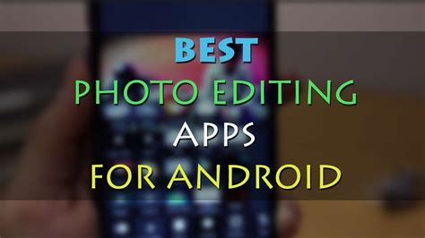 best photo editor for android free top 5 best photo editing apps free for android