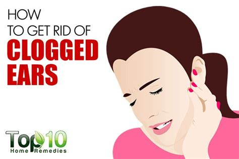 rid  clogged ears top  home remedies