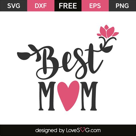 All of our downloads include an image, silhouette file, and.svg file. Best mom   Lovesvg.com