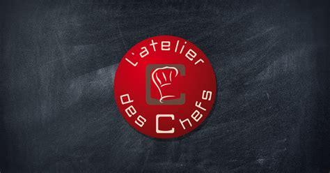 l 39 atelier des chefs des cours de cuisine et des recettes