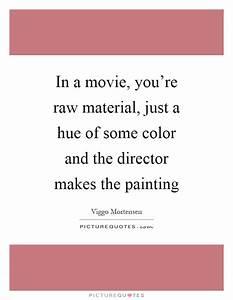Raw Material Qu... Material Movie Quotes