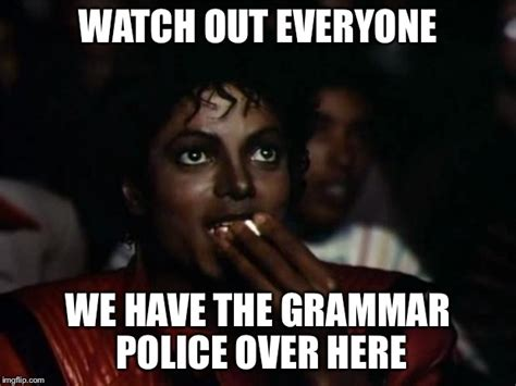 Grammar Police Meme - michael jackson popcorn memes imgflip