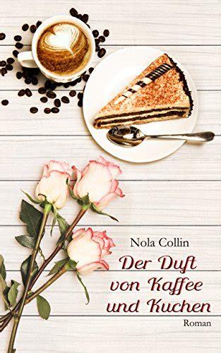 der duft von kaffee und kuchen german edition nola
