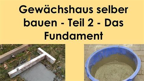Fundament Für Gewächshaus Selber Machen by Gew 228 Chshaus Selber Bauen Teil 2 Das Fundament