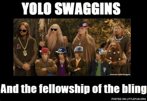 Yolo Meme - littlefun yolo swaggins and the fellowship of the bling