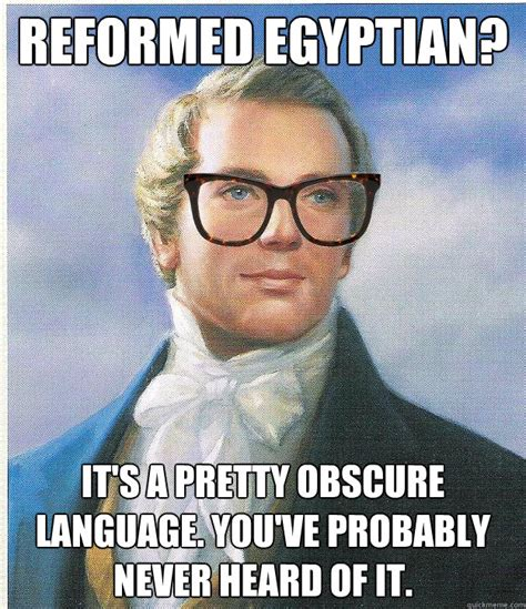 Obscure Memes - reformed egyptian it s a pretty obscure language you ve probably never heard of it hipster