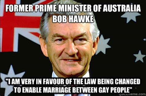 Gay Marriage Memes - former prime minister of australia bob hawke quot i am very in favour of the law being changed to