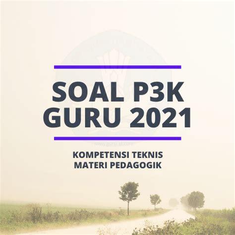 Download and install soal pppk guru 2020 1.0 on windows pc. SOAL LATIHAN PEDAGOGIK P3K GURU 2021 - Info Pendidikan Terbaru